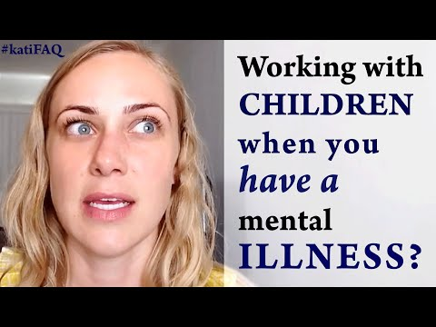 Working with children when you have a mental illness?  #katiFAQ Mental Health Help with Kati Morton