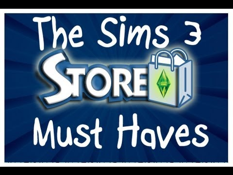 The Sims 3 Store: Must Haves