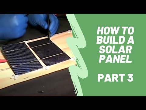 How To Build A Solar Panel - Part 3