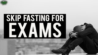 Can You Miss Fasting For Exams?