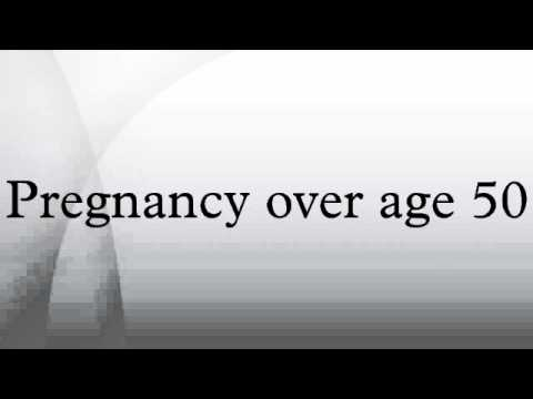 Pregnancy over age 50