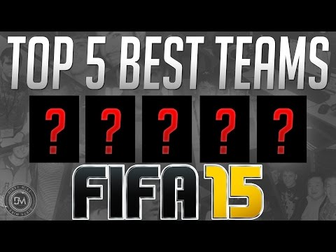 Top 5 Best Teams in FIFA 15 - Guide to Best Squad & Best Formations Reviews