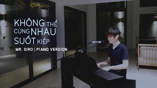 Không Thể Cùng Nhau Suốt Kiếp | Mr.Siro | Piano Version