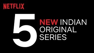 5 New Indian Original Series To Watch Out For   Netflix
