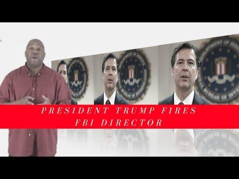 President Trump Fires FBI Director Comey