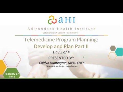 Telemedicine Program Planning Webinar Series, Part 3 of 4: Develop and Plan, Part II