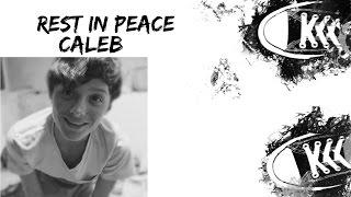 Rest In Peace, Caleb..