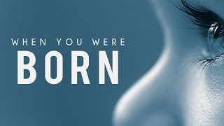 When You Were Born [Mind Blowing Reminder]