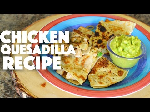 Chicken Quesadilla Recipe - mexican recipes -