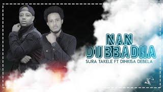 Sura Takele ft Dinkisa Debele  -Nan-Dubbadha  - New Ethiopia Oromo Music Video 2020 (Official Video)