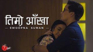 TIMRO AANKHA - Swoopna Suman (Official MV)