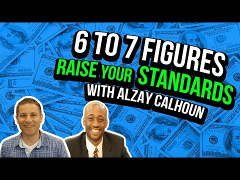 From 6 to 7 Figure [Raise Your Standards] with Alzay Calhoun