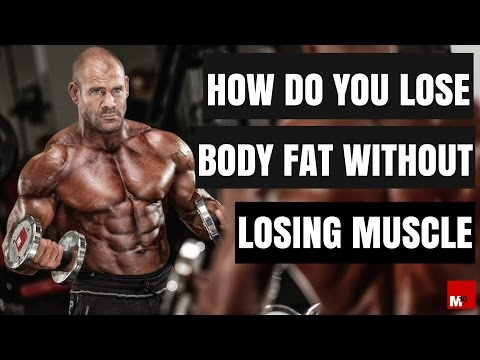 How do you lose body fat without losing muscle