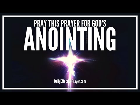 Prayer For God's Anointing Of The Holy Spirit - Powerful Anointing Prayers