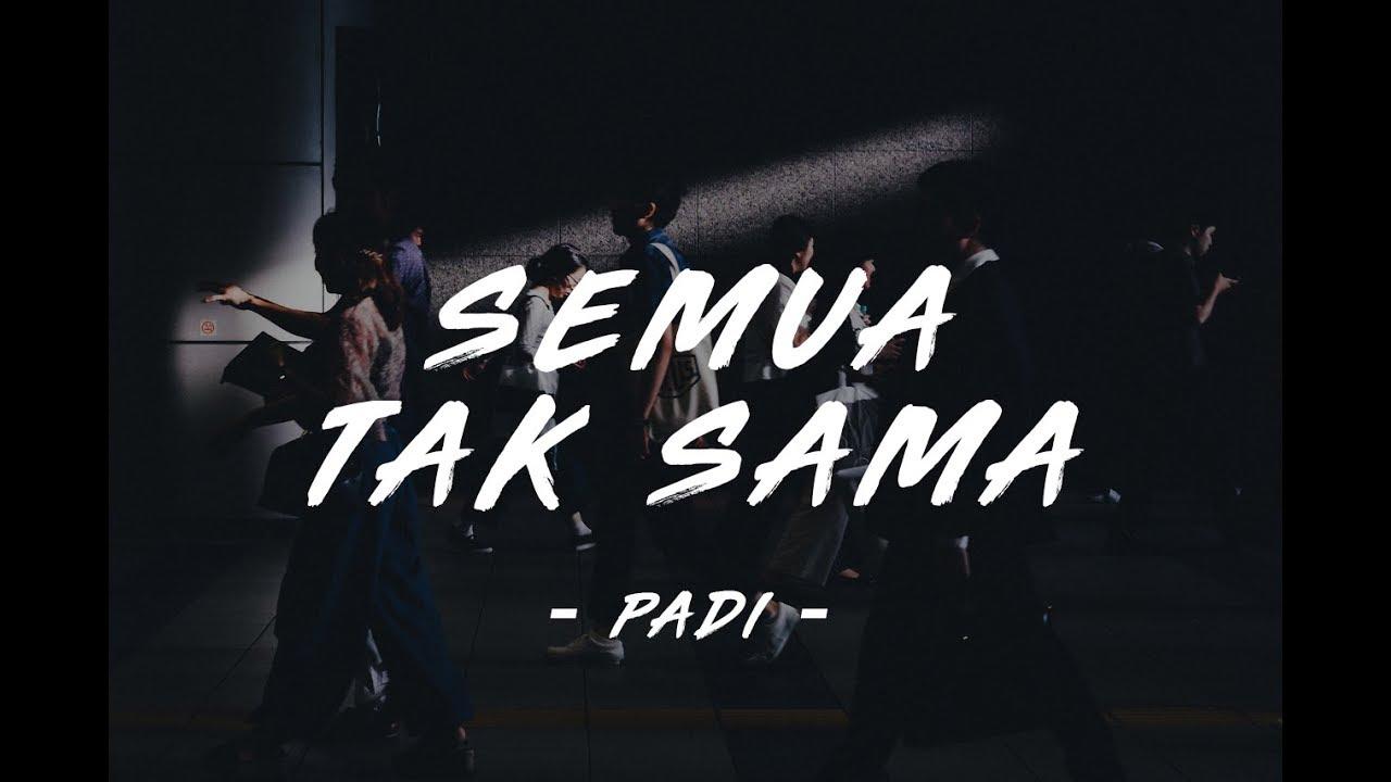 """Padi - Semua Tak Sama (UNOFFICIAL LYRICS VIDEO)"