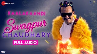 Swagpur Ka Chaudhary - Full Audio   Kaalakaandi   Saif Ali Khan   Akshay Verma   Sameer Uddin