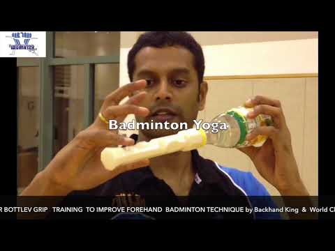 WATER BOTTLE GRIP   TRAINING  TO IMPROVE FOREHAND  BADMINTON TECHNIQUE BY BACKHAND  &  World Champi