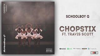 ScHoolboy Q, Travis Scott - CHopstix