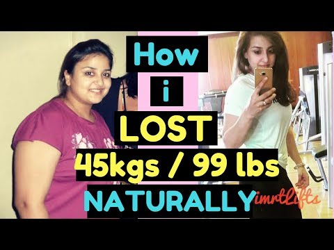 How to lose weight naturally : My 45 kgs/99 lbs weightloss journey