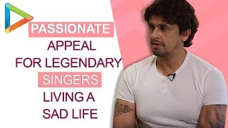 Sonu Nigam makes a PASSIONATE appeal for legendary singers living a sad life