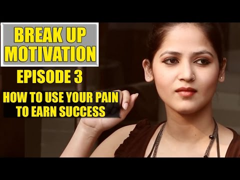 Break Up Motivation Episode 3 - How To Use Your Pain - How To Move On - Varun Pruthi