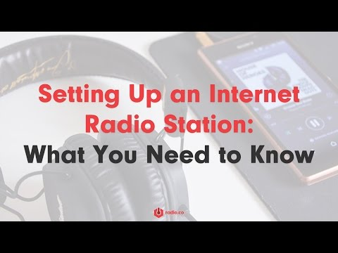 Setting Up an Internet Radio Station - What You Need to Know