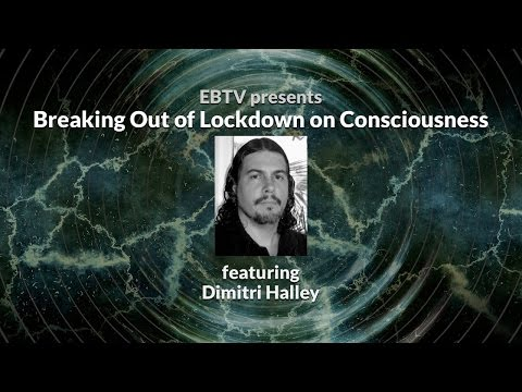 Breaking Out of the Lockdown on Consciousness with Dimitri Halley