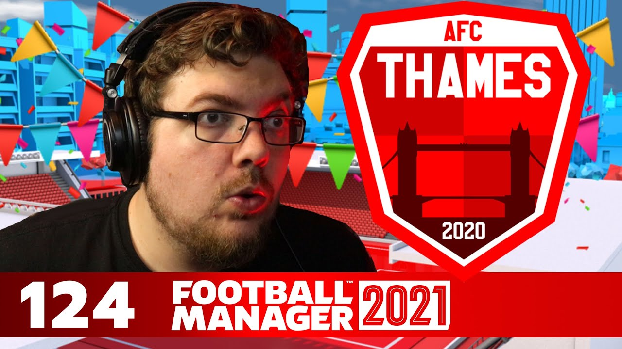 Thames   124   I SAY PARTY, YOU SAY.....   Football Manager 2021