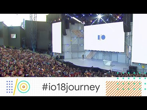 Google I/O 2018 Highlights #io18journey