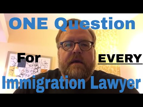 The one question that you should ask every immigration lawyer