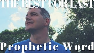 Prophetic Word: God Has Saved The Best For Last