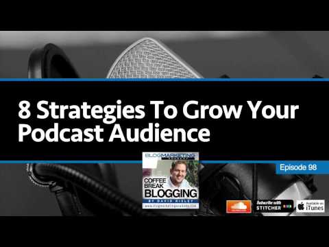 CBB098: 8 Strategies To Grow Your Podcast Audience