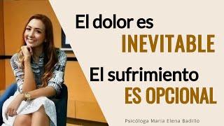 El dolor es inevitable... El sufrimiento tu elección | Psicóloga Maria Elena Badillo