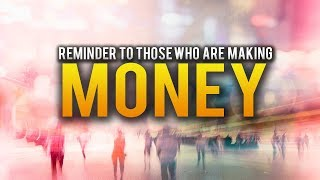 REMINDER TO EVERYONE WHO IS MAKING MONEY