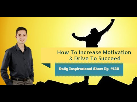 Daily Inspirational Show Ep. 130 - How To Increase Your Motivation And Drive To Succeed