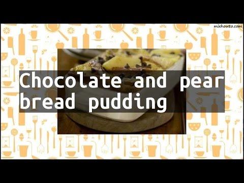 Recipe Chocolate and pear bread pudding