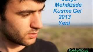 Uzeyir Mehdizade Kusme Gel 2013
