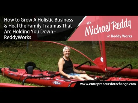Michael Reddy of Reddy Works - Grow A Holistic Business & Heal the Family Traumas That Hold You Down