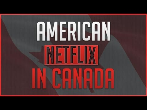 How to Get American Netflix in Canada - Working 2017