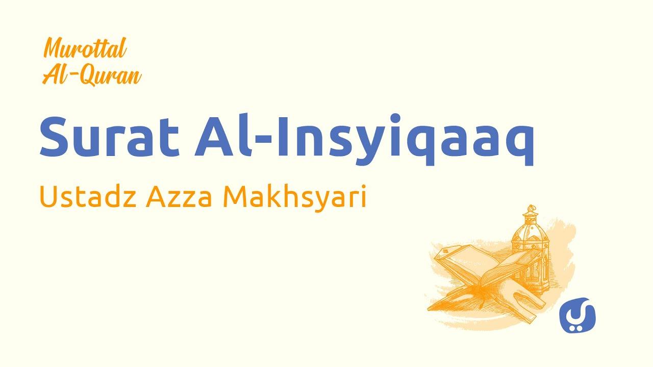 Murottal AlQuran Merdu: Surat Al Insyiqaq - Murottal AlQuran dan Terjemahan -Ustadz Azza Makhsyari