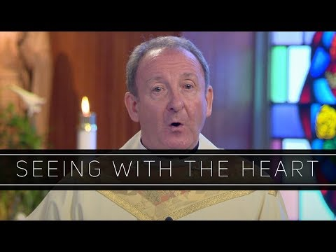 Seeing with the Heart | Homily: Monsignor Liam Bergin