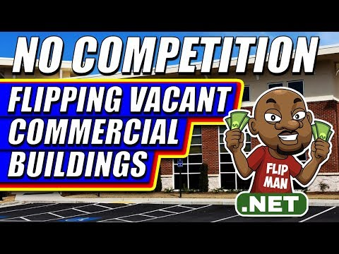 No Competition Flipping Vacant Commercial Buildings |  Your Cash or Credit Won't Matter