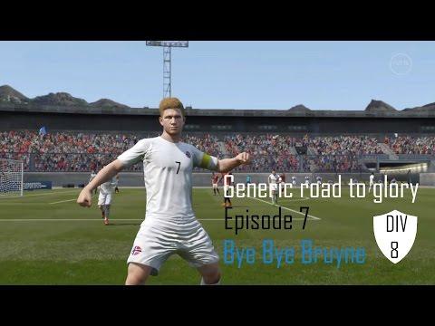 Generic road to glory ep 7 Fifa 16 Bye Bye Bruyne