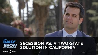 Secession vs. a Two-State Solution in California | The Daily Show
