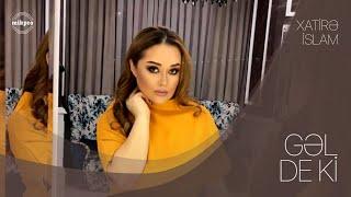 Xatirə İslam - Gəl de ki (Audio - 2019)