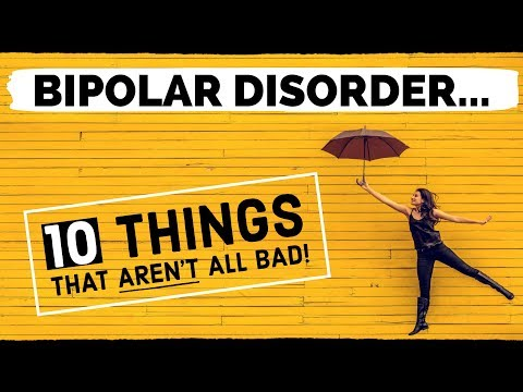 10 Things About BIPOLAR DISORDER That Aren't All Bad!