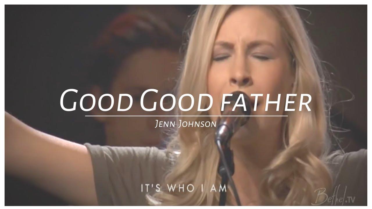 Good Good Father - Jenn Johnson | Bethel Church