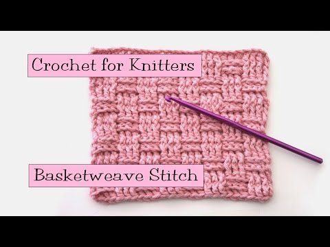 Crochet for Knitters - Basketweave Stitch