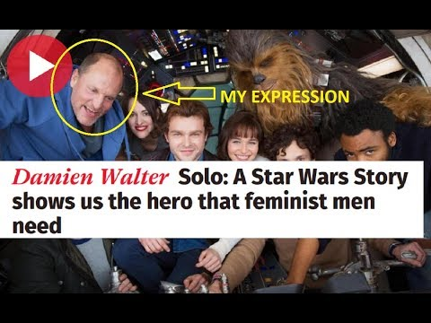 Solo: The Star Wars Story Shows Feminist Men The Role Model Thet NEED - yuck