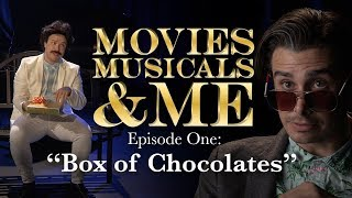 MOVIES, MUSICALS & ME: Ep.1 Box of Chocolates